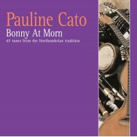 Bonny at Morn CD Companion Soundtrack to Pauline Cato's Northumbrian Choice